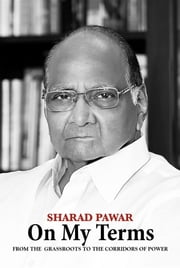 On My Terms - From the Grassroots to the Corridors of Power ebook by Sharad Pawar