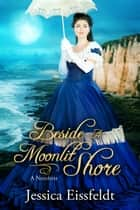 Beside A Moonlit Shore ebook by Jessica Eissfeldt
