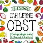 Ich lerne Obst - Zweisprachiges Buch in Deutsch und Englisch [Bilingual book in German and English] ebook by Julia Shore