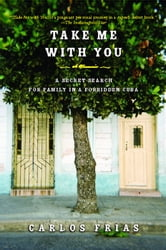 Take Me with You - A Memoir ebook by Carlos Frias