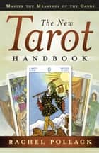 The New Tarot Handbook: Master the Meanings of the Cards - Master the Meanings of the Cards ebook by Rachel Pollack