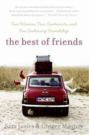 The Best of Friends - Two Women, Two Continents, and One Enduring Friendship ebook by Sara James,Ginger Mauney