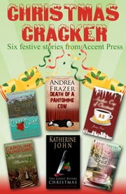 Christmas Cracker - Six Festive Stories from Accent Press ebook by Jenny Kane,Andrea Frazer,Catrin Collier,Katherine John,Jodi Taylor,Caroline Dunford