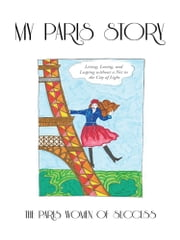My Paris Story - Living, Loving, and Leaping without a Net in the City of Light ebook by The Paris Women of Success