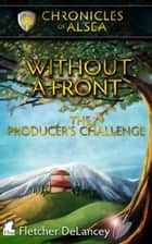 Without a Front – The Producer's Challenge ebook by Fletcher DeLancey