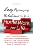Easy Organizing Solutions For Your Home, Work And Life