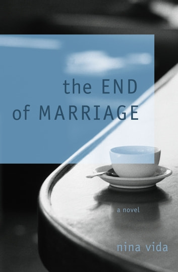 The End of Marriage - A Novel ebook by Nina Vida