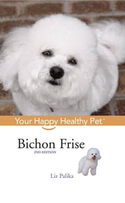 Bichon Frise - Your Happy Healthy Pet ebook by Liz Palika