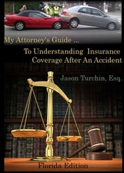 My Attorney's Guide ... To Understanding Insurance Coverage After An Accident: (Florida Edition) ebook by Jason Turchin