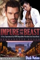 Impure and the Beast - A Sexy Supernatural Gay M/M Shapeshifter Novelette from Steam Books ebook by