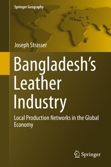 Bangladesh's Leather Industry - Local Production Networks in the Global Economy ebook by Joseph Strasser