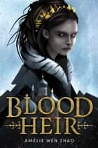 Blood Heir ebook by Amélie Wen Zhao