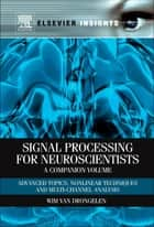 Signal Processing for Neuroscientists, A Companion Volume ebook by Wim van Drongelen