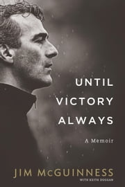 Until Victory Always – A Memoir ebook by Jim McGuinness,Keith Duggan