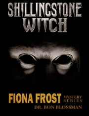 Fiona Frost: Shillingstone Witch ebook by Dr. Bon Blossman