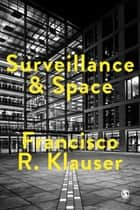 Surveillance and Space ebook by Francisco Klauser