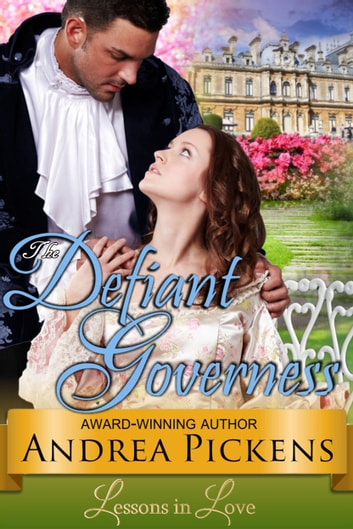 The Defiant Governess (Lessons in Love, Book 1) ebook by Andrea Pickens