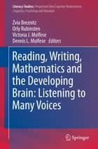 Reading, Writing, Mathematics and the Developing Brain: Listening to Many Voices ebook by Zvia Breznitz, Orly Rubinsten, Victoria J. Molfese,...