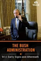 The Bush Administration: 9/11 Early Signs and Aftermath ebook by Vook