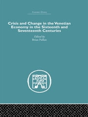 Crisis and Change in the Venetian Economy in the Sixteenth and Seventeenth Centuries ebook by Brian Pullan