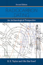 Radiocarbon Dating, Second Edition - An Archaeological Perspective ebook by R.E. Taylor,Ofer Bar-Yosef