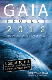 The Gaia Project: 2012; The Earth's Coming Great Changes ebook by Hwee-Yong Jang