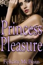 Princess Pleasure ebook by Felicity McBean