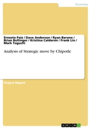 Analysis of Strategic move by Chipotle ebook by Ernesto Paiz,Dave Anderson,Ryan Barone,Brian Bollinger,Kristina Calderon,Frank Lin,Mark Toguch
