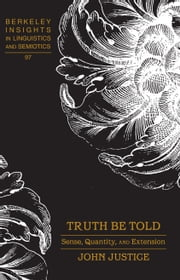 Truth Be Told - Sense, Quantity, and Extension ebook by John Justice