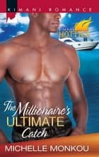 The Millionaire's Ultimate Catch ebook by Michelle Monkou
