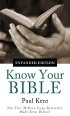 Know Your Bible--Expanded Edition ebook by Paul Kent