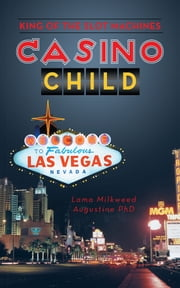 Casino Child - King of the Slot Machines ebook by Lama Milkweed Augustine PhD