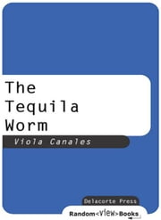 The Tequila Worm ebook by Viola Canales