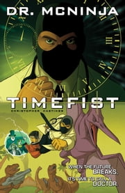 The Adventures of Dr. McNinja Volume 2: Timefist ebook by Chris Hastings,Various Artists