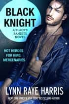 Black Knight - A Black's Bandits Novel ebook by Lynn Raye Harris