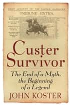 Custer Survivor ebook by John Koster