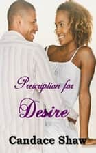 Prescription for Desire eBook by Candace Shaw