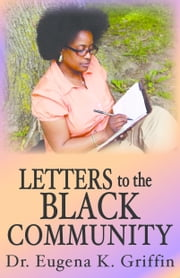 Letters to the Black Community ebook by Dr. Eugena Kenyatta Griffin