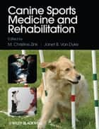 Canine Sports Medicine and Rehabilitation ebook by M. Christine Zink, Janet B. Van Dyke