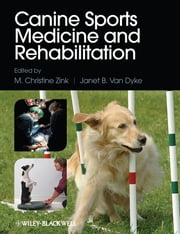 Canine Sports Medicine and Rehabilitation ebook by M. Christine Zink,Janet B. Van Dyke