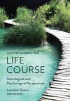 Understanding the Life Course - Sociological and Psychological Perspectives ebook by Lorraine  Green