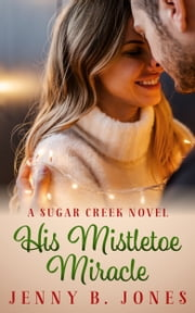His Mistletoe Miracle ebook by Jenny B. Jones
