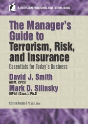 The Manager's Guide to Terrorism, Risk, and Insurance - Essentials for Today's Business ebook by David J. Smith, MSM, CPCU,...