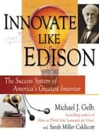 Innovate Like Edison - The Five-Step System for Breakthrough Business Success ebook by Michael J. Gelb, Sarah Miller Caldicott