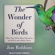 The Wonder of Birds - What They Tell Us About Ourselves, the World, and a Better Future audiobook by Jim Robbins