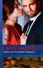 Captive For The Sheikh's Pleasure (Mills & Boon Modern) (Ruthless Royal Sheikhs, Book 1) ebook by Carol Marinelli