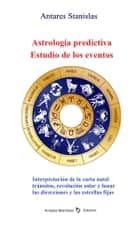 Astrología predictiva.Estudio de los eventos ebook by Antares Stanislas