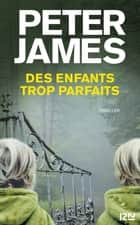 Des enfants trop parfaits ebook by Peter JAMES