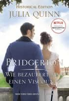 Bridgerton - Wie bezaubert man einen Viscount? eBook by Julia Quinn