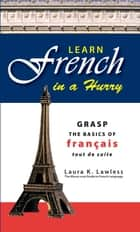 Learn French In A Hurry ebook by Laura K Lawless